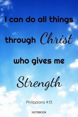 I Can Do All Things Through Christ Who Gives Me Strength Philippians 4 by Faith Books