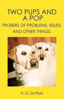 Two Pups and a Pop by Holley G Duffield