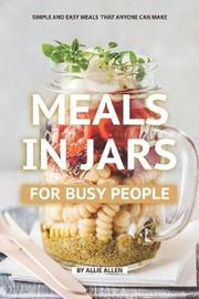 Meals in Jars for Busy People by Allie Allen