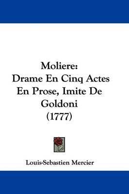 Moliere: Drame En Cinq Actes En Prose, Imite De Goldoni (1777) by Louis Sebastien Mercier image