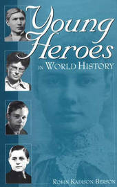 Young Heroes in World History by Robin Kadison Berson