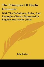 The Principles of Gaelic Grammar: With the Definitions, Rules, and Examples Clearly Expressed in English and Gaelic (1848) by John Forbes image