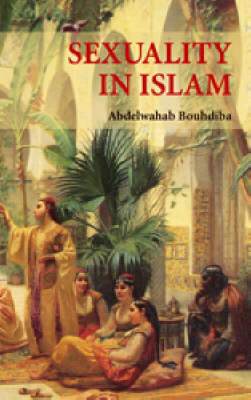 Sexuality in Islam by Abdelwahab Bouhdiba
