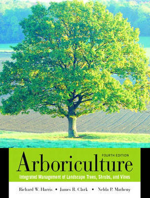 Arboriculture: Integrated Management of Landscape Trees, Shrubs, and Vines by Richard W. Harris