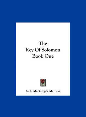 The Key of Solomon Book One by S.L. MacGregor Mathers