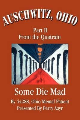 Auschwitz, Ohio: Part II from the Quatrain Some Die Mad by Perry Aayr