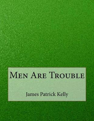 Men Are Trouble by James Patrick Kelly image