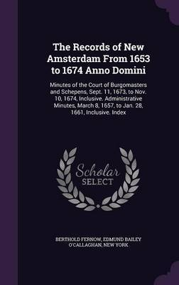 The Records of New Amsterdam from 1653 to 1674 Anno Domini by Berthold Fernow