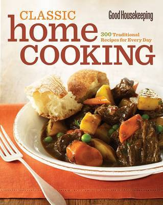 Good Housekeeping Classic Home Cooking: 300 Traditional Recipes for Every Day image