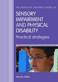 The Effective Teacher's Guide to Sensory and Physical Impairments by Michael Farrell image