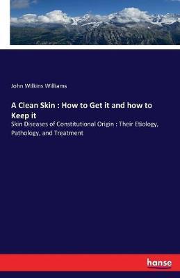A Clean Skin by John Wilkins Williams