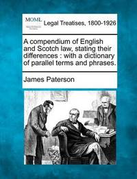 A Compendium of English and Scotch Law, Stating Their Differences by James Paterson