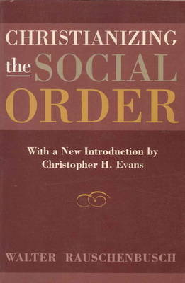 Christianizing the Social Order by Walter Rauschenbusch