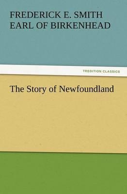 The Story of Newfoundland by Frederick Edwin Smith Earl Birkenhead
