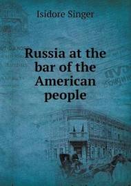 Russia at the Bar of the American People by Isidore Singer