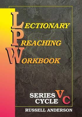 Lectionary Preaching Workbook, Series V, Cycle C by Russell F Anderson
