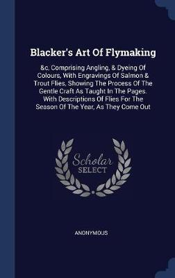 Blacker's Art of Flymaking by * Anonymous