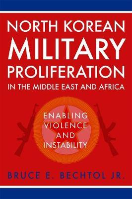 North Korean Military Proliferation in the Middle East and Africa by Bruce E. Bechtol