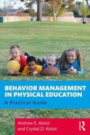 Behavior Management in Physical Education by Andrew E Alstot