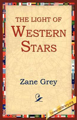 The Light of the Western Stars by Zane Grey