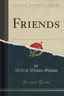 Friends (Classic Reprint) by Wilfrid Wilson Gibson