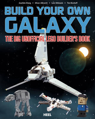 Build Your Own Galaxy: The Big Unofficial Lego Builders Book by Joachim Klang image