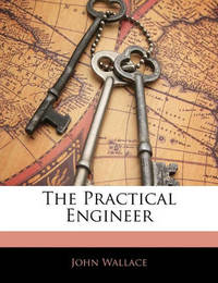 The Practical Engineer by John Wallace