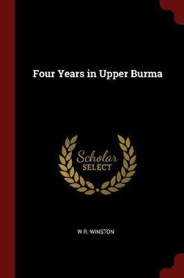 Four Years in Upper Burma by W R Winston image