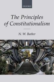 The Principles of Constitutionalism by N. W. Barber