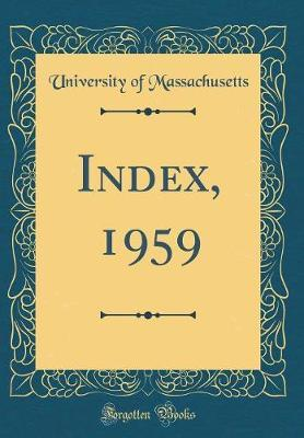 Index, 1959 (Classic Reprint) by University Of Massachusetts