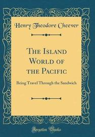 The Island World of the Pacific by Henry Theodore Cheever image
