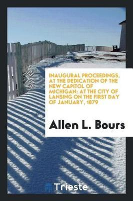 Inaugural Proceedings, at the Dedication of the New Capitol of Michigan by Allen L Bours image