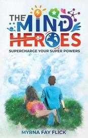The Mind Heroes by Myrna Fay Flick