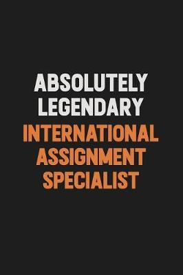 Absolutely Legendary International Assignment Specialist by Camila Cooper