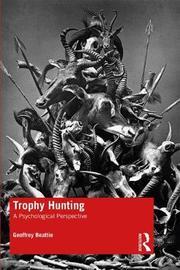 Trophy Hunting by Geoffrey Beattie