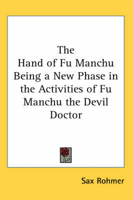 The Hand of Fu Manchu Being a New Phase in the Activities of Fu Manchu the Devil Doctor by Sax Rohmer image