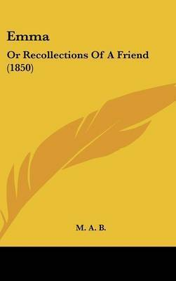 Emma: Or Recollections Of A Friend (1850) by M A B