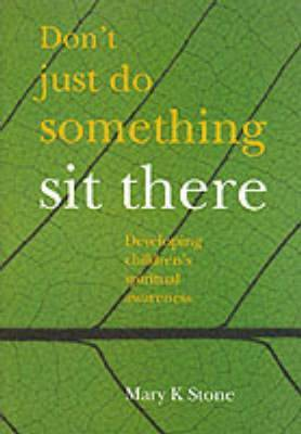 Don't Just Do Something - Sit There by Mary Stone