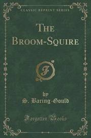 The Broom-Squire (Classic Reprint) by S Baring.Gould