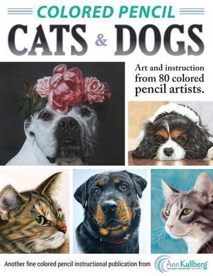Colored Pencil Cats & Dogs : Art & Instruction from 80 Colored Pencil Artists by Ann Kullberg image