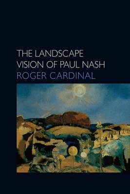 The Landscape Vision of Paul Nash by Roger Cardinal