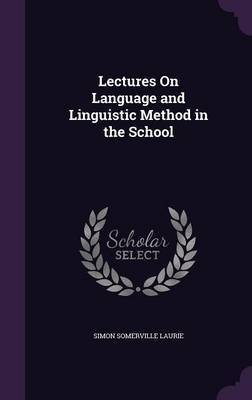 Lectures on Language and Linguistic Method in the School by Simon Somerville Laurie