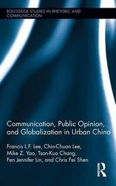 Communication, Public Opinion, and Globalization in Urban China by Francis L.F. Lee