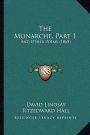 The Monarche, Part 1: And Other Poems (1865) by David Lindsay