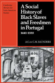 A Social History of Black Slaves and Freedmen in Portugal, 1441-1555 by A. Saunders image