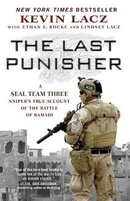 Last Punisher: A SEAL Team THREE Sniper's True Account of the Battle of Ramadi by Kevinrocke Lacz