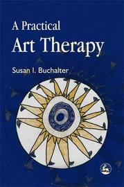 A Practical Art Therapy by Susan I Buchalter