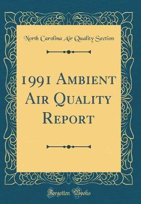1991 Ambient Air Quality Report (Classic Reprint) by North Carolina Air Quality Section