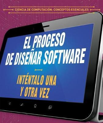 El Proceso de Dise ar Software: Int ntalo Una y Otra Vez (the Software Design Process: Try, Try Again) by Barbara M Linde image