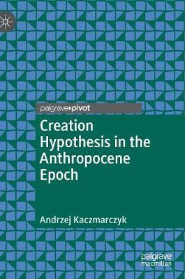Creation Hypothesis in the Anthropocene Epoch by Andrzej Kaczmarczyk